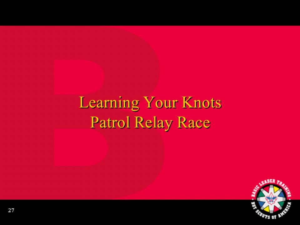 27 Learning Your Knots Patrol Relay Race