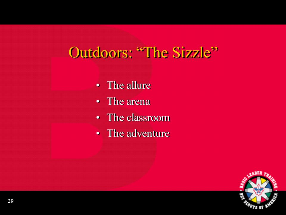 "29 Outdoors: ""The Sizzle"" The allure The arena The classroom The adventure The allure The arena The classroom The adventure"