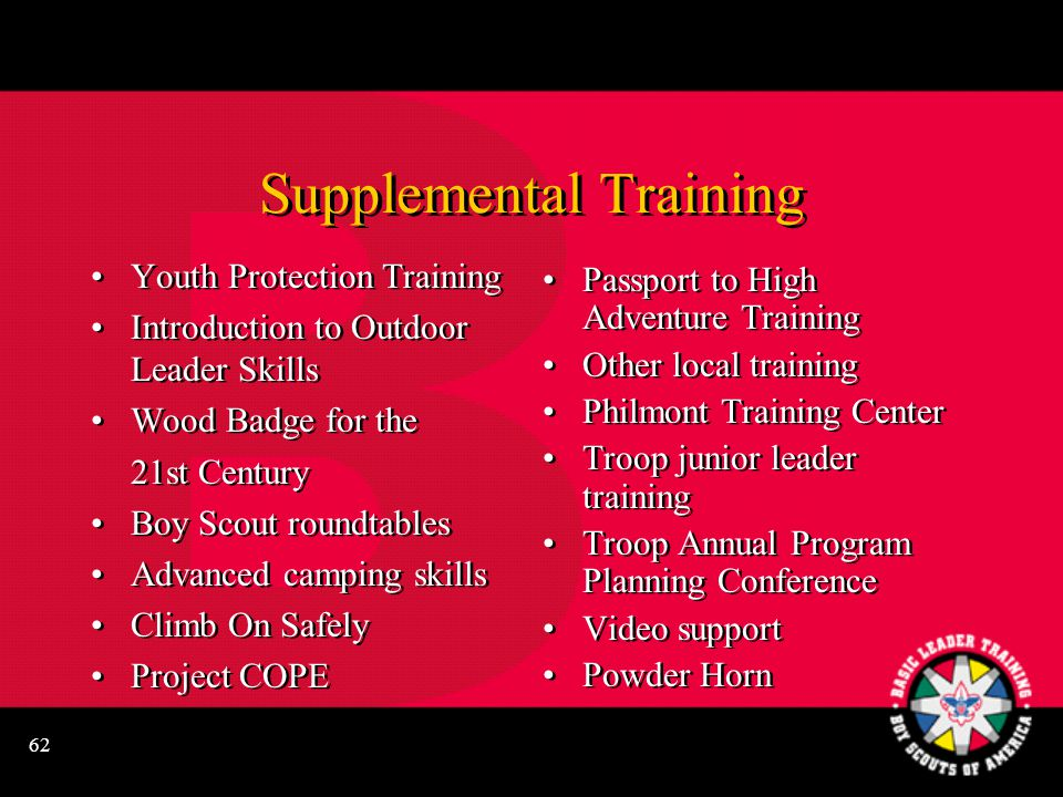 62 Supplemental Training Youth Protection Training Introduction to Outdoor Leader Skills Wood Badge for the 21st Century Boy Scout roundtables Advance