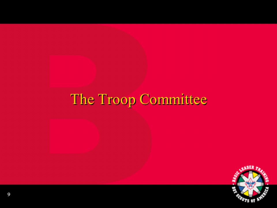 9 The Troop Committee