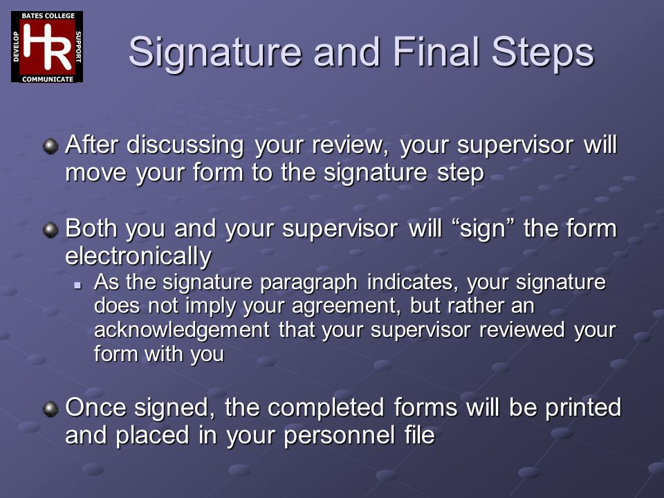 """Signature and Final Steps After discussing your review, your supervisor will move your form to the signature step Both you and your supervisor will """"s"""