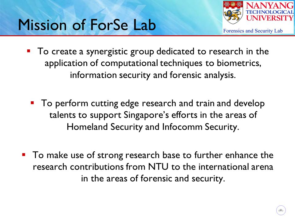 2 Mission of ForSe Lab  To create a synergistic group dedicated to research in the application of computational techniques to biometrics, information security and forensic analysis.