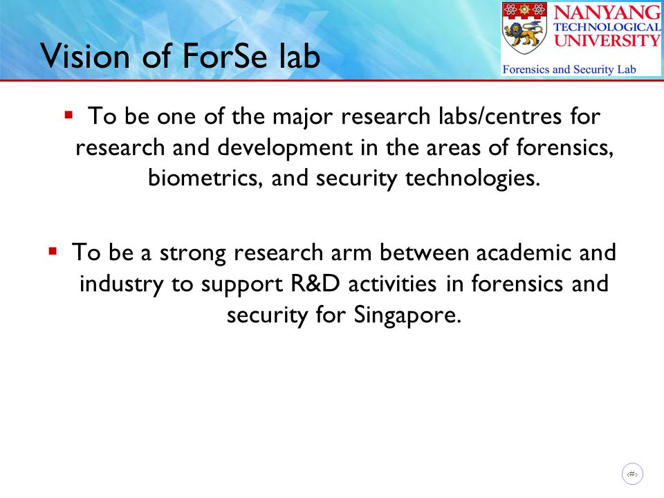 3 Vision of ForSe lab  To be one of the major research labs/centres for research and development in the areas of forensics, biometrics, and security technologies.
