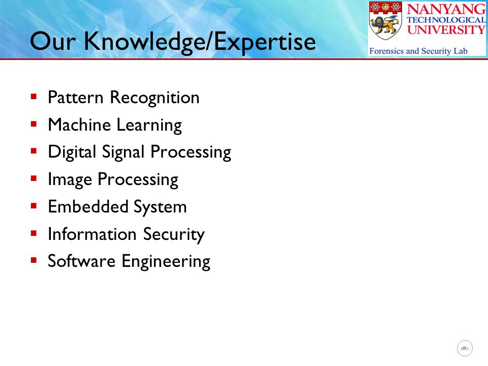7 Our Knowledge/Expertise  Pattern Recognition  Machine Learning  Digital Signal Processing  Image Processing  Embedded System  Information Security  Software Engineering