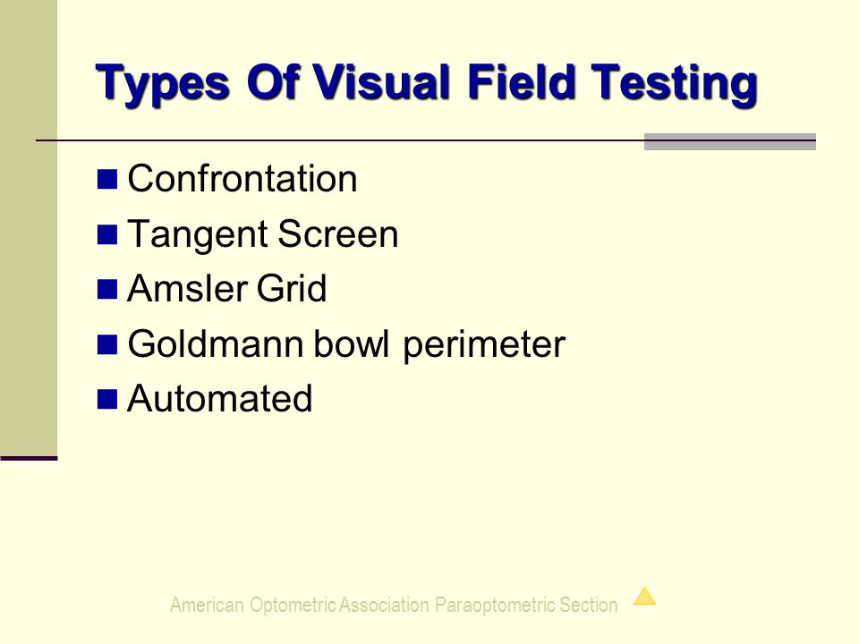American Optometric Association Paraoptometric Section Types Of Visual Field Testing Confrontation Tangent Screen Amsler Grid Goldmann bowl perimeter Automated