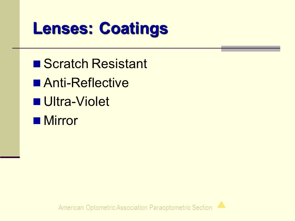 American Optometric Association Paraoptometric Section Lenses: Coatings Scratch Resistant Anti-Reflective Ultra-Violet Mirror