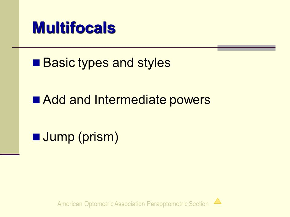 American Optometric Association Paraoptometric Section Multifocals Basic types and styles Add and Intermediate powers Jump (prism)