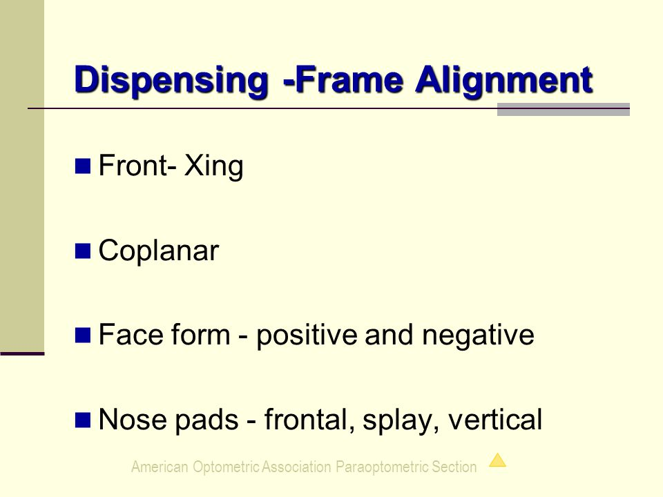 American Optometric Association Paraoptometric Section Dispensing -Frame Alignment Front- Xing Coplanar Face form - positive and negative Nose pads - frontal, splay, vertical