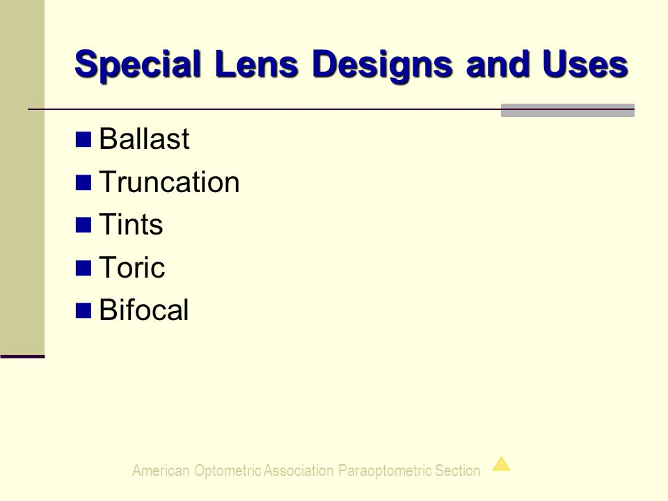Special Lens Designs and Uses Ballast Truncation Tints Toric Bifocal