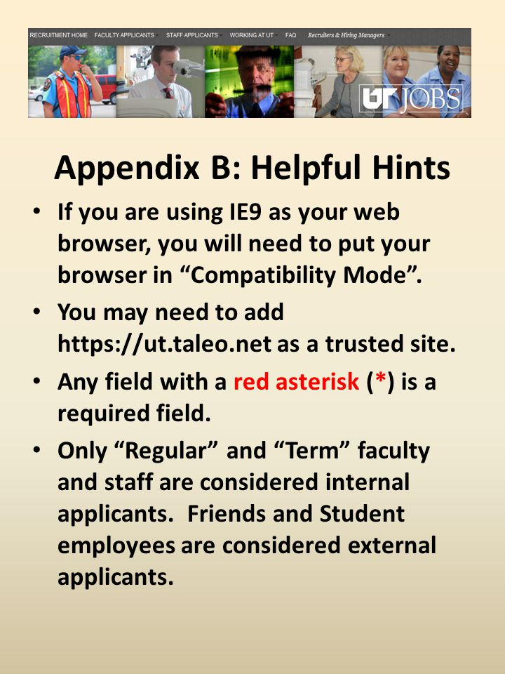 Appendix B: Helpful Hints If you are using IE9 as your web browser, you will need to put your browser in Compatibility Mode .