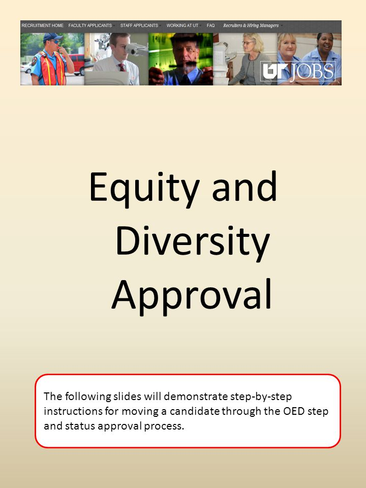 Equity and Diversity Approval The following slides will demonstrate step-by-step instructions for moving a candidate through the OED step and status approval process.