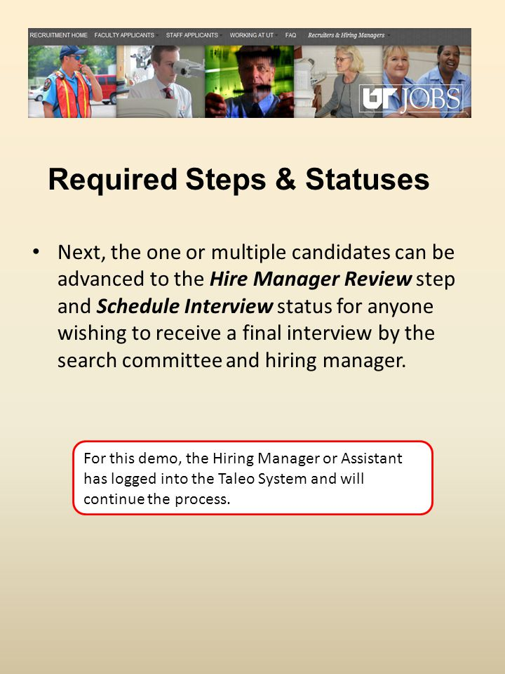 Next, the one or multiple candidates can be advanced to the Hire Manager Review step and Schedule Interview status for anyone wishing to receive a final interview by the search committee and hiring manager.