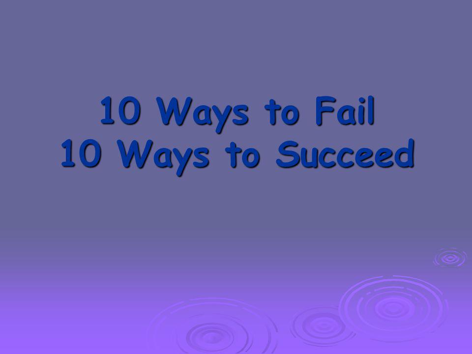 10 Ways to Fail 10 Ways to Succeed