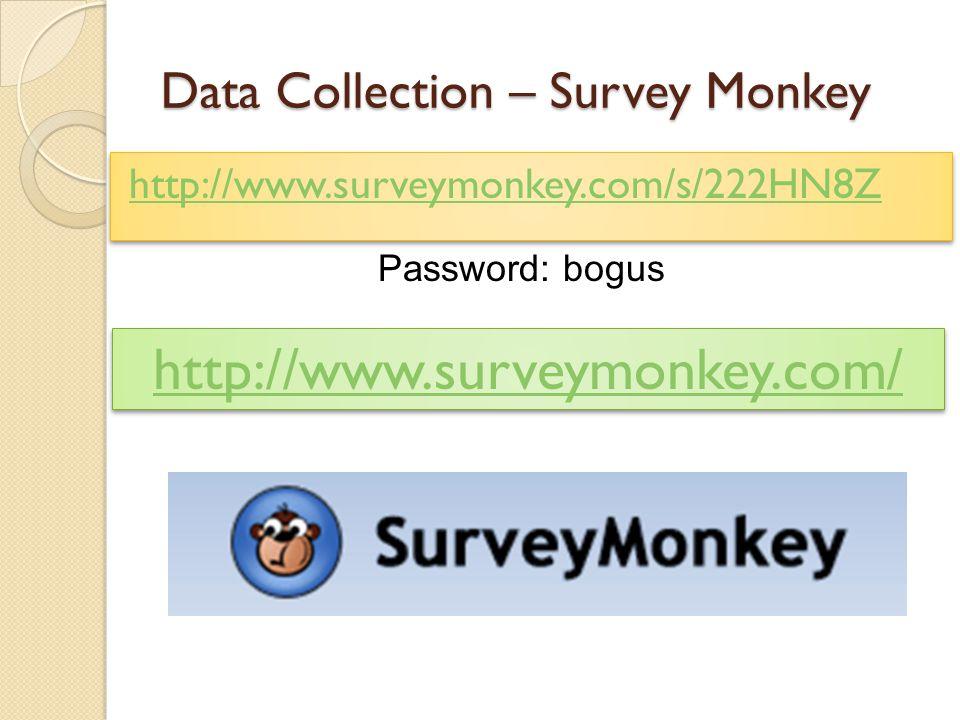 Data Collection – Survey Monkey http://www.surveymonkey.com/s/222HN8Z Password: bogus http://www.surveymonkey.com/