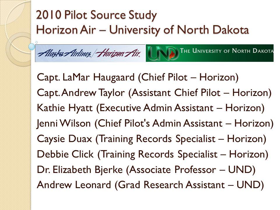 2010 Pilot Source Study Horizon Air – University of North Dakota Capt. LaMar Haugaard (Chief Pilot – Horizon) Capt. Andrew Taylor (Assistant Chief Pil