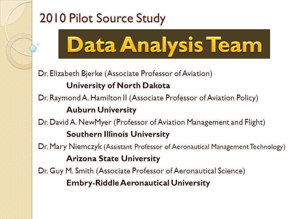 2010 Pilot Source Study Dr. Elizabeth Bjerke (Associate Professor of Aviation) University of North Dakota Dr. Raymond A. Hamilton II (Associate Profes