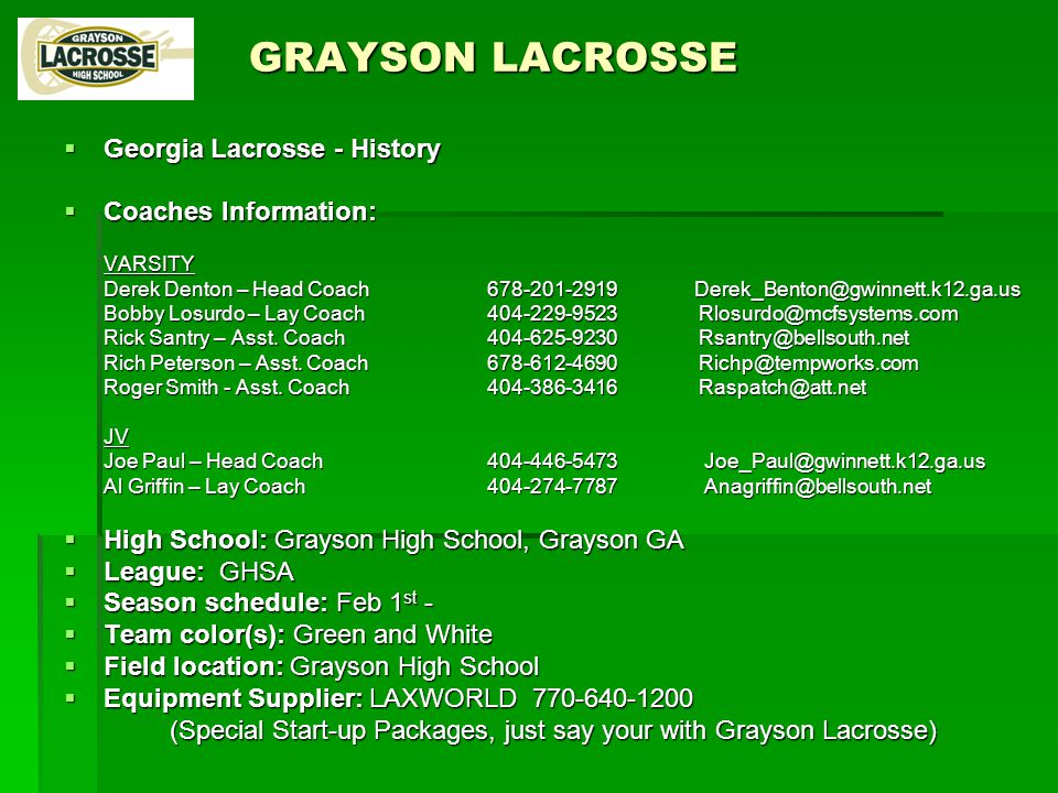  Georgia Lacrosse - History  Coaches Information: VARSITY Derek Denton – Head Coach678-201-2919 Derek_Benton@gwinnett.k12.ga.us Bobby Losurdo – Lay Coach 404-229-9523 Rlosurdo@mcfsystems.com Rick Santry – Asst.