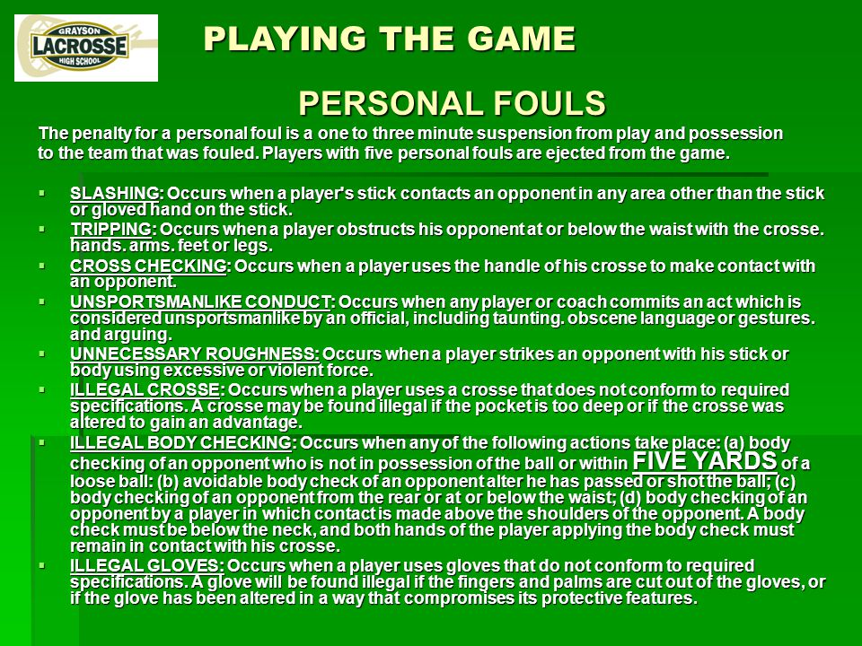 The penalty for a personal foul is a one to three minute suspension from play and possession to the team that was fouled.