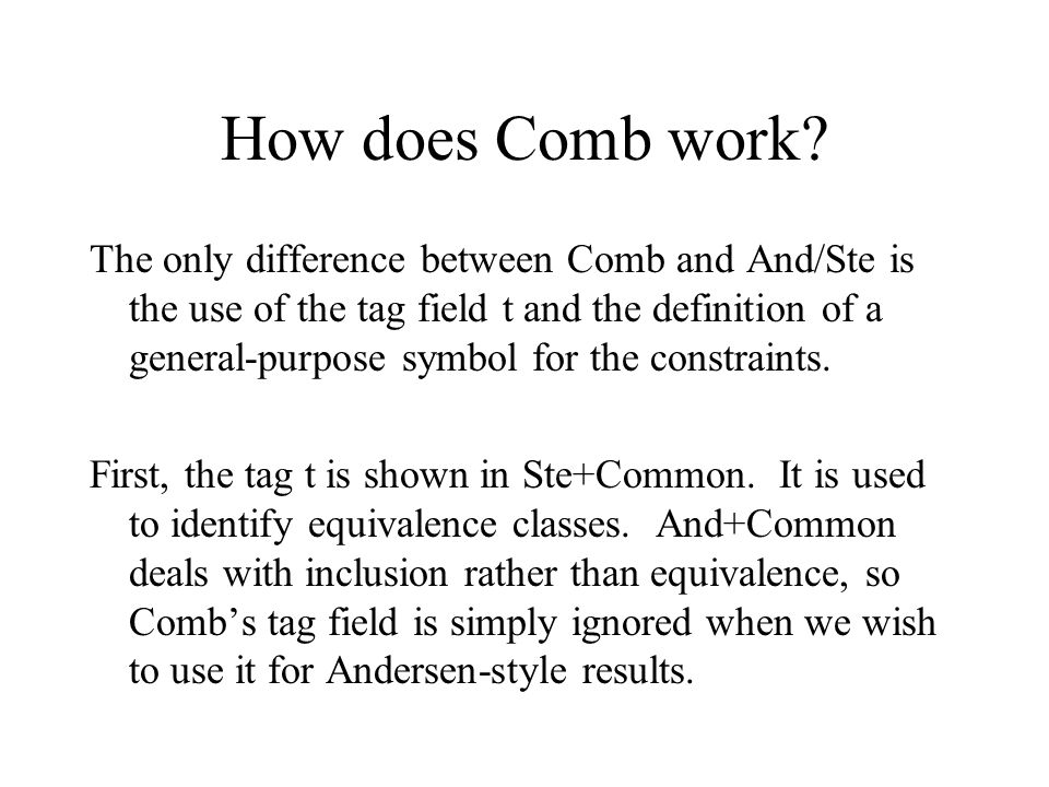 The only difference between Comb and And/Ste is the use of the tag field t and the definition of a general-purpose symbol for the constraints. First,