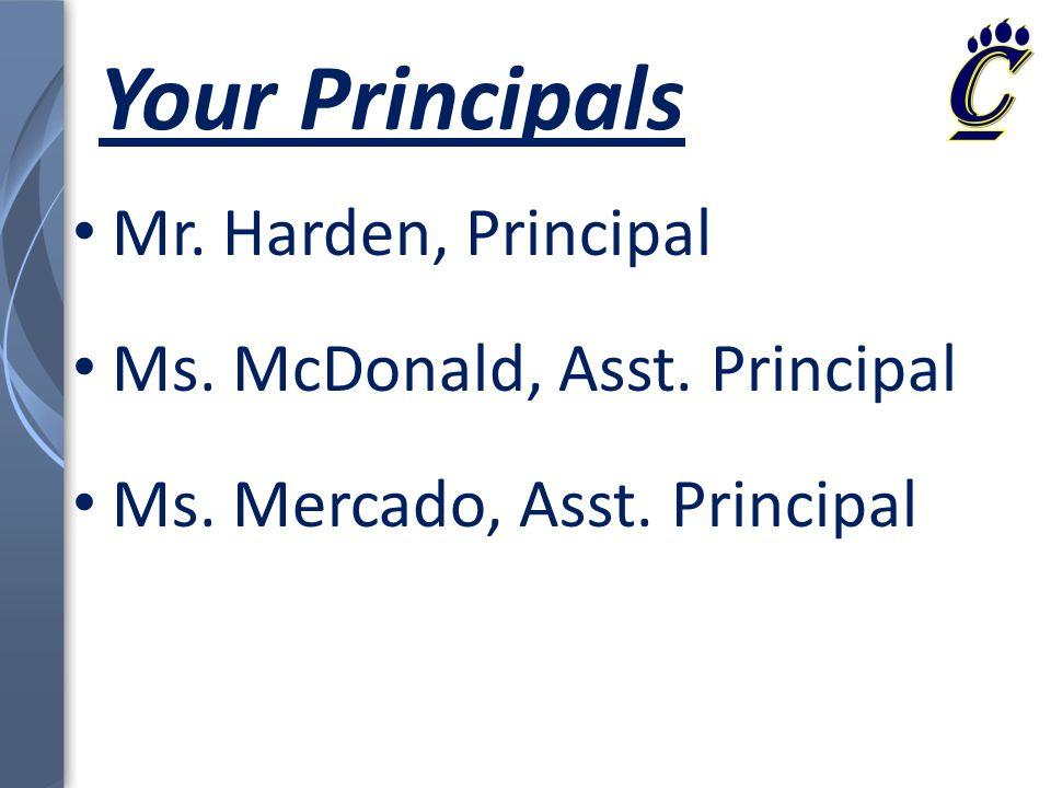 Your Principals Mr. Harden, Principal Ms. McDonald, Asst. Principal Ms. Mercado, Asst. Principal
