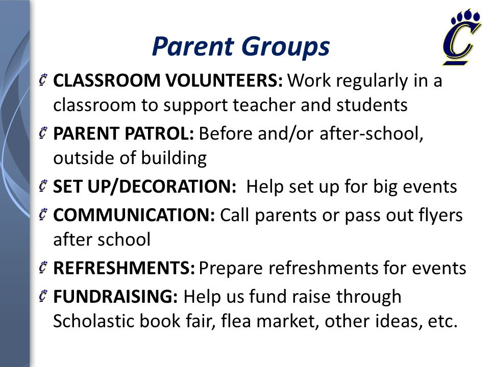 CLASSROOM VOLUNTEERS: Work regularly in a classroom to support teacher and students PARENT PATROL: Before and/or after-school, outside of building SET