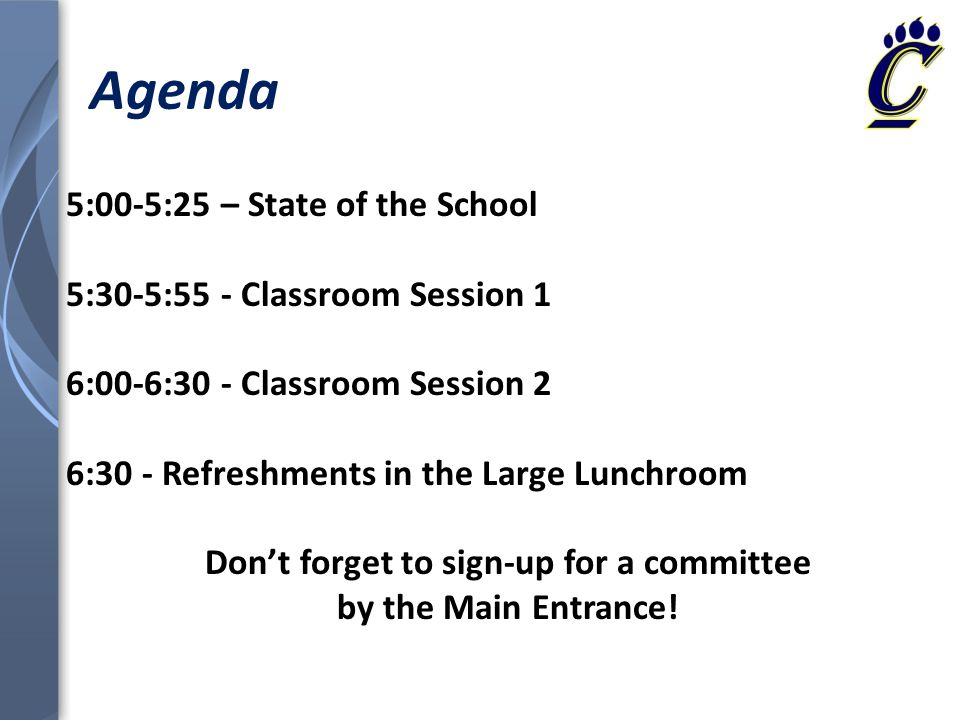 Agenda 5:00-5:25 – State of the School 5:30-5:55 - Classroom Session 1 6:00-6:30 - Classroom Session 2 6:30 - Refreshments in the Large Lunchroom Don'