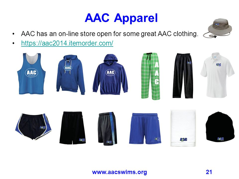 21 AAC Apparel AAC has an on-line store open for some great AAC clothing. https://aac2014.itemorder.com/ www.aacswims.org