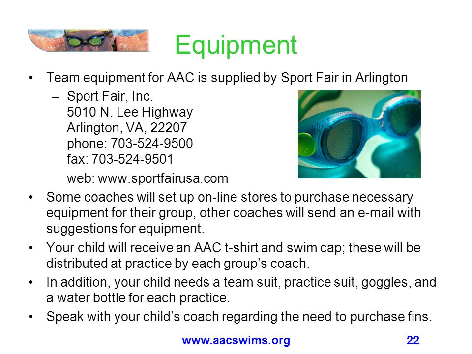 22www.aacswims.org Equipment Team equipment for AAC is supplied by Sport Fair in Arlington –Sport Fair, Inc. 5010 N. Lee Highway Arlington, VA, 22207