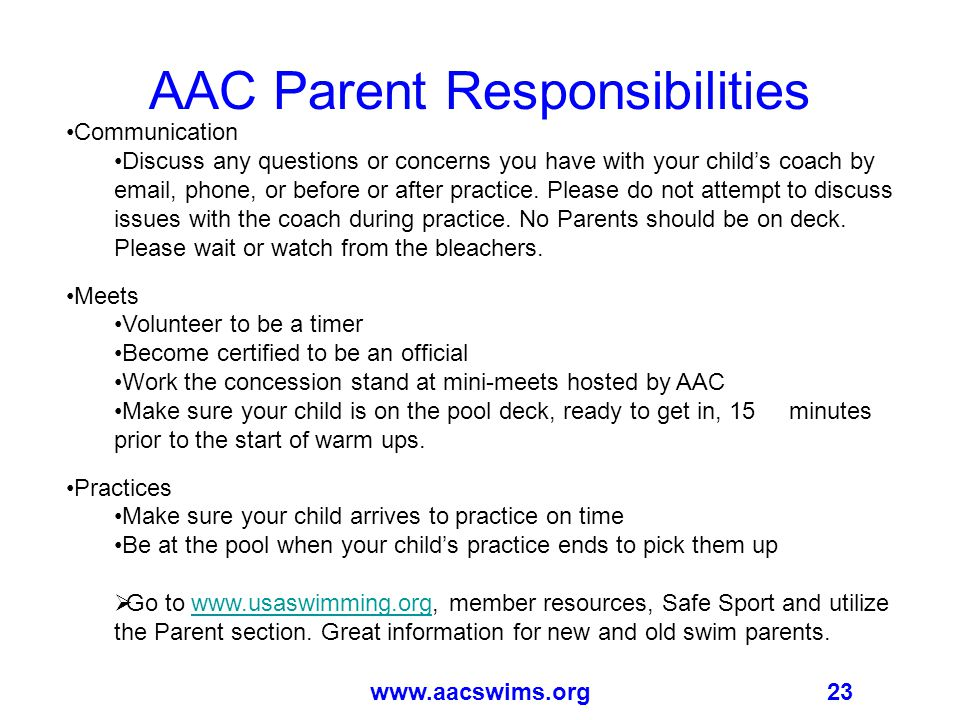 23www.aacswims.org AAC Parent Responsibilities Communication Discuss any questions or concerns you have with your child's coach by email, phone, or before or after practice.