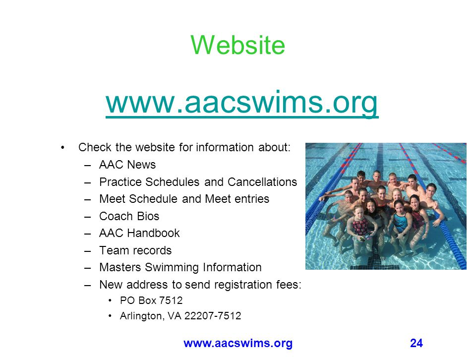 24www.aacswims.org Website www.aacswims.org Check the website for information about: –AAC News –Practice Schedules and Cancellations –Meet Schedule an
