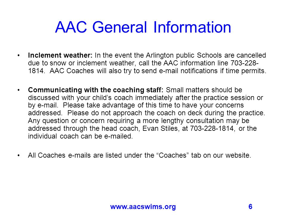 6www.aacswims.org AAC General Information Inclement weather: In the event the Arlington public Schools are cancelled due to snow or inclement weather, call the AAC information line 703-228- 1814.