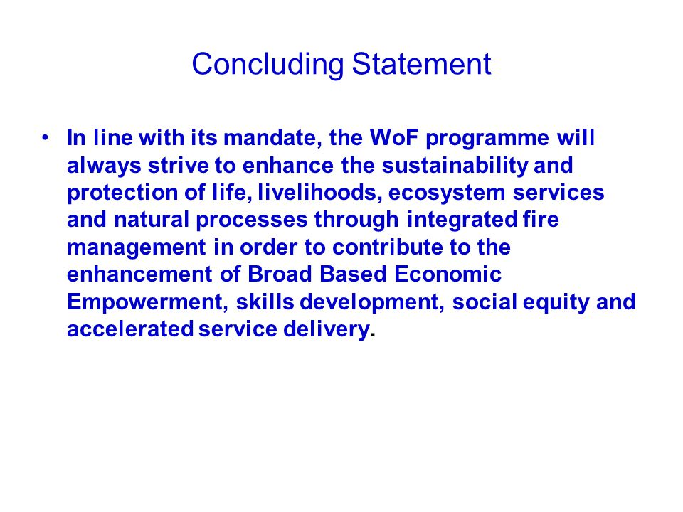 Concluding Statement In line with its mandate, the WoF programme will always strive to enhance the sustainability and protection of life, livelihoods,