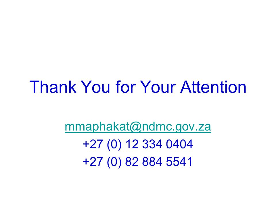Thank You for Your Attention mmaphakat@ndmc.gov.za +27 (0) 12 334 0404 +27 (0) 82 884 5541