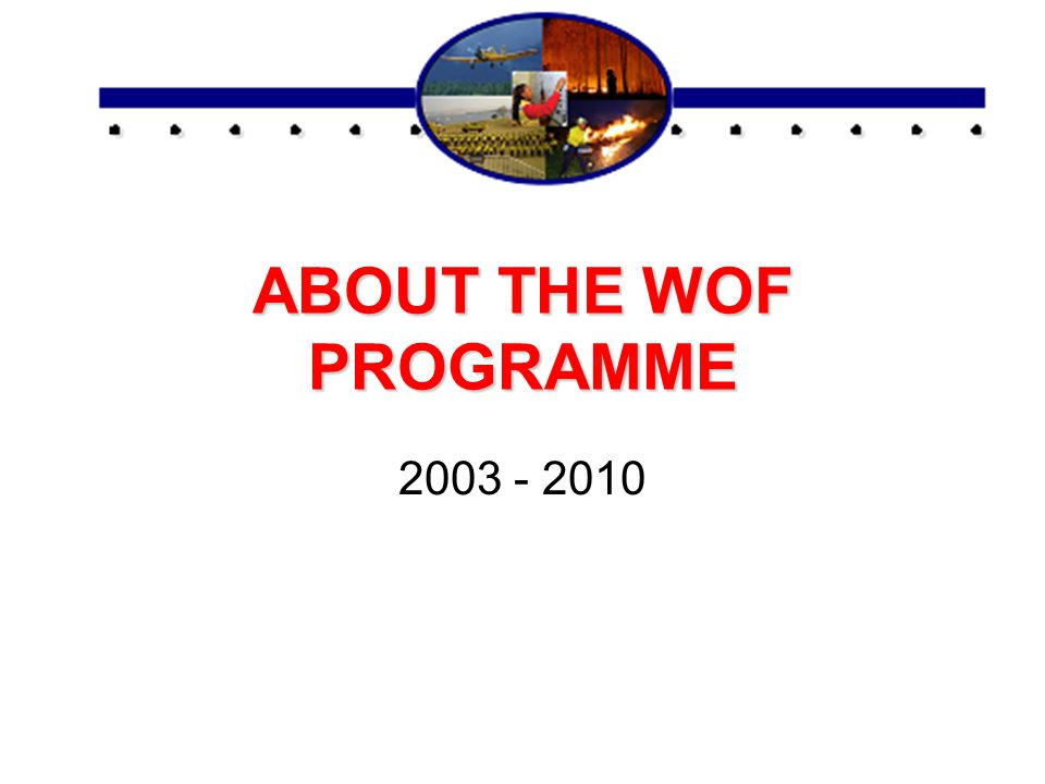 Concluding statement While the focus of WoF will always be integrated fire management, the WoF's underlying motivation is social upliftment and skills development designed to build self esteem and help beneficiaries to fulfill their true potential.