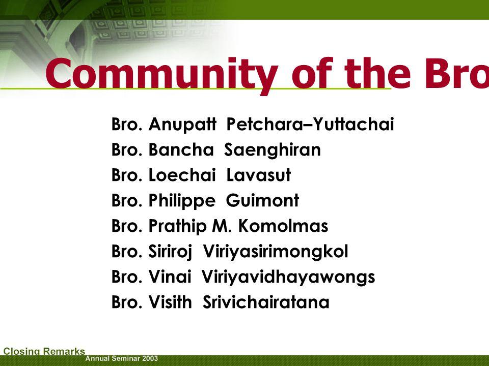 Community of the Brothers Bro. Anupatt Petchara–Yuttachai Bro. Bancha Saenghiran Bro. Loechai Lavasut Bro. Philippe Guimont Bro. Prathip M. Komolmas B