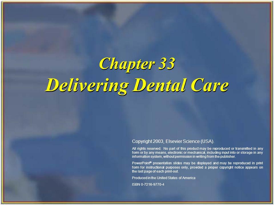 Copyright 2003, Elsevier Science (USA). All rights reserved. Chapter 33 Delivering Dental Care Copyright 2003, Elsevier Science (USA). All rights rese