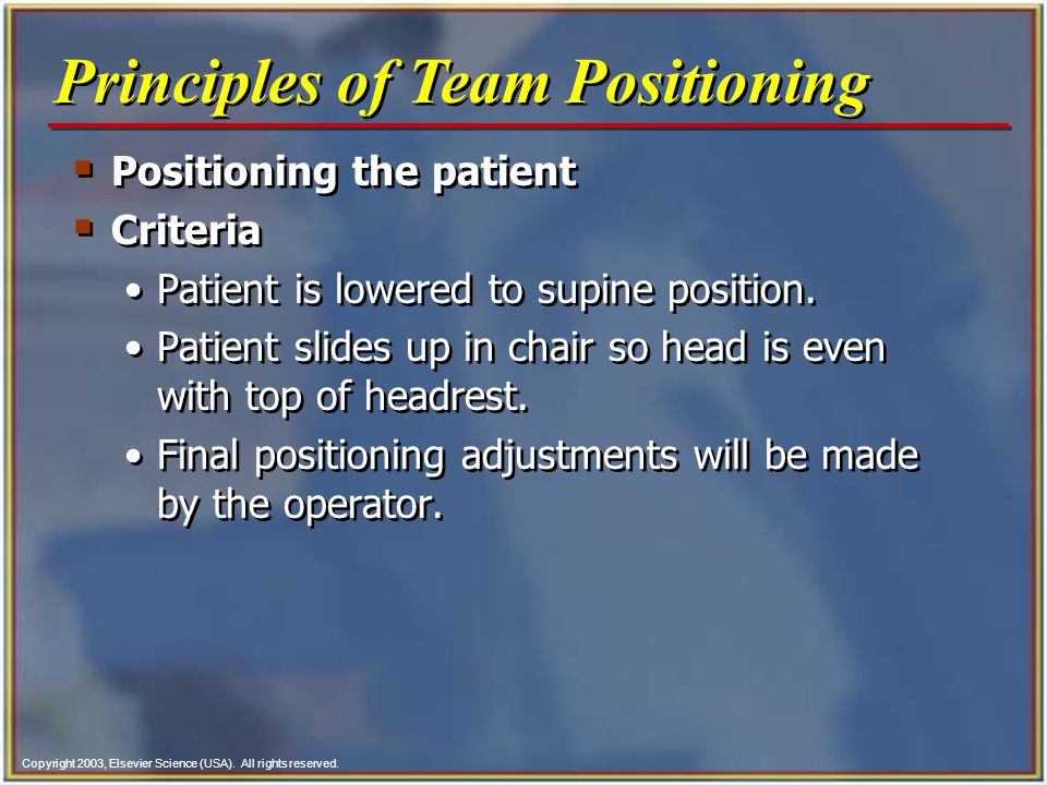 Copyright 2003, Elsevier Science (USA). All rights reserved.  Positioning the patient  Criteria Patient is lowered to supine position. Patient slide