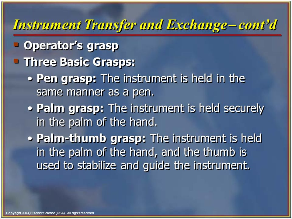 Copyright 2003, Elsevier Science (USA). All rights reserved.  Operator's grasp  Three Basic Grasps: Pen grasp: The instrument is held in the same ma