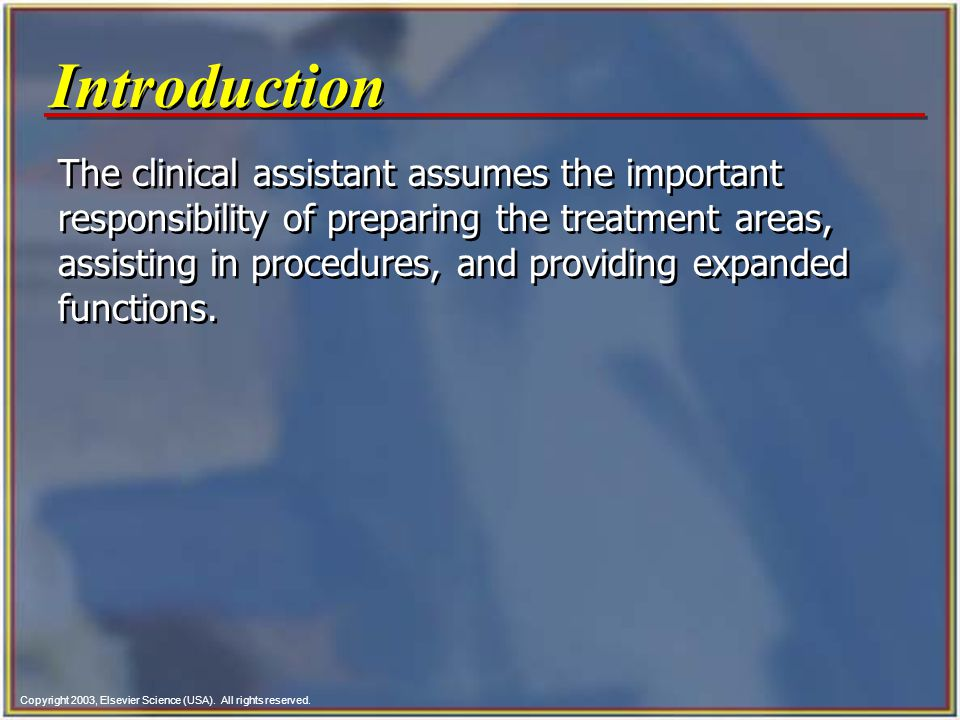 Copyright 2003, Elsevier Science (USA). All rights reserved. Introduction The clinical assistant assumes the important responsibility of preparing the