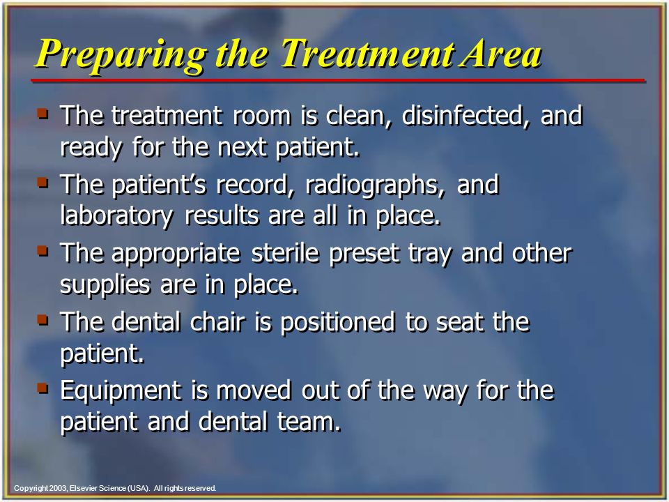Copyright 2003, Elsevier Science (USA). All rights reserved.  The treatment room is clean, disinfected, and ready for the next patient.  The patient