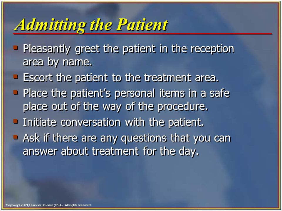 Copyright 2003, Elsevier Science (USA). All rights reserved.  Pleasantly greet the patient in the reception area by name.  Escort the patient to the