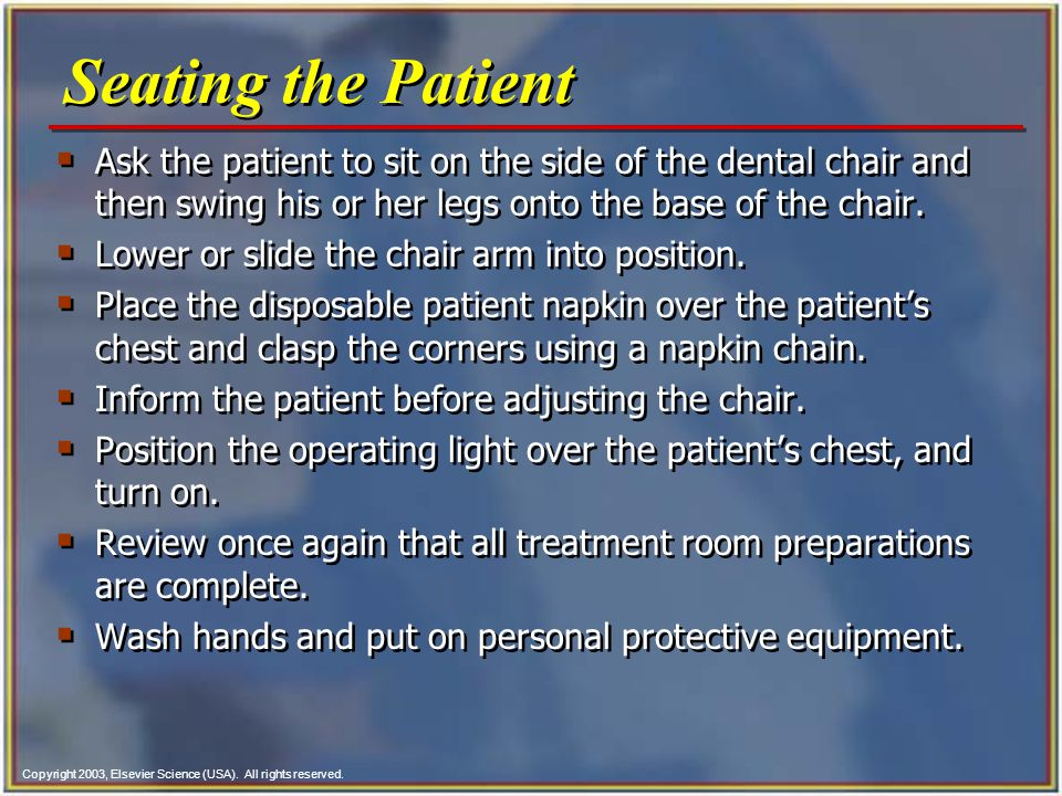 Copyright 2003, Elsevier Science (USA). All rights reserved.  Ask the patient to sit on the side of the dental chair and then swing his or her legs o