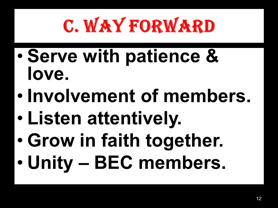 C. WAY FORWARD Serve with patience & love. Involvement of members.