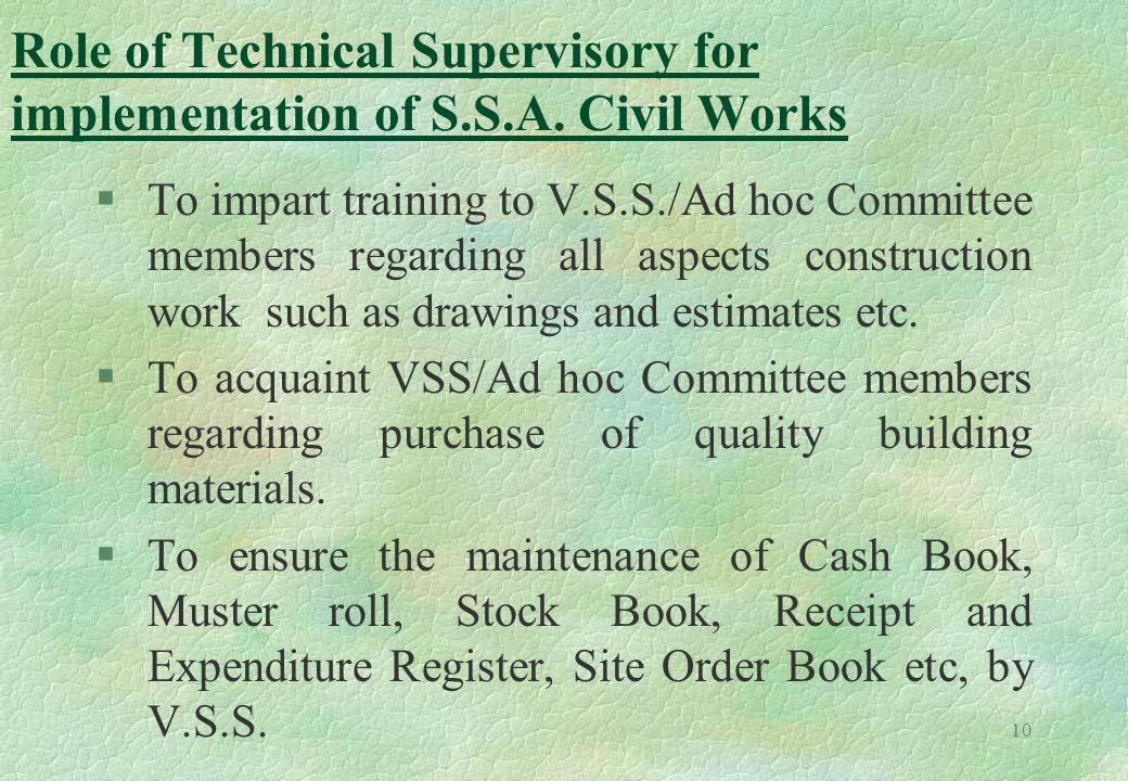 §To impart training to V.S.S./Ad hoc Committee members regarding all aspects construction work such as drawings and estimates etc. §To acquaint VSS/Ad