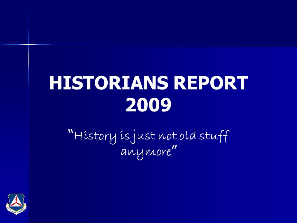 HISTORIANS REPORT 2009 History is just not old stuff anymore