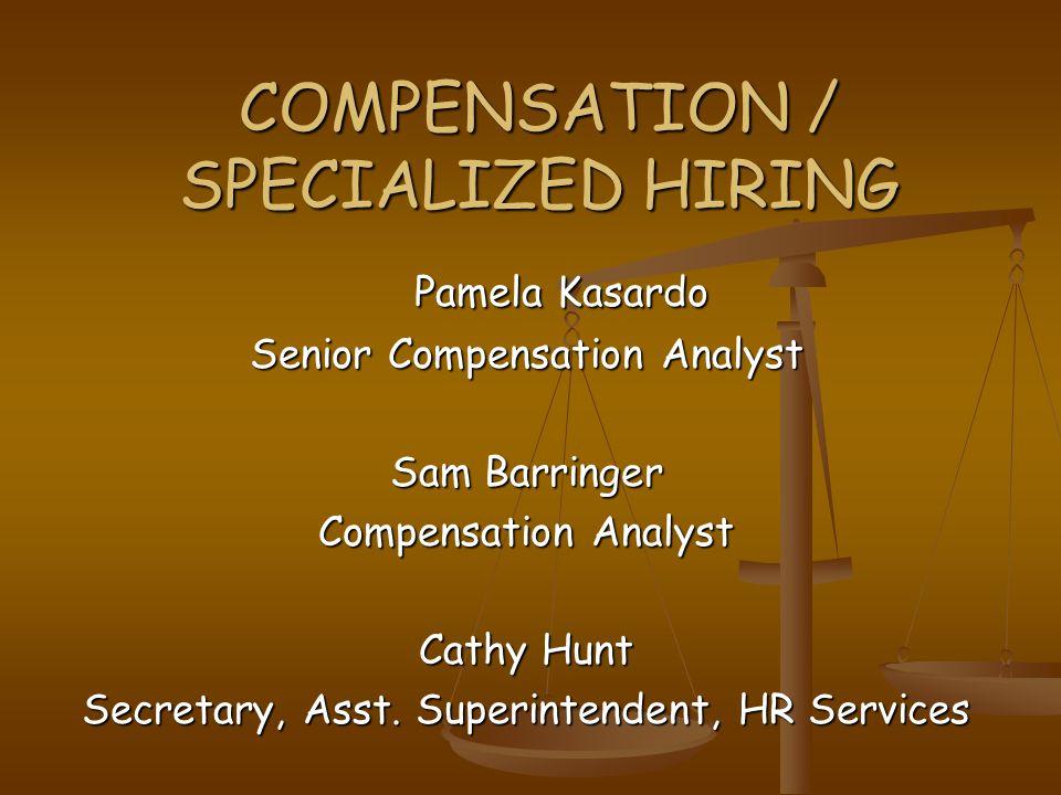 COMPENSATION / SPECIALIZED HIRING Pamela Kasardo Senior Compensation Analyst Sam Barringer Compensation Analyst Cathy Hunt Secretary, Asst.