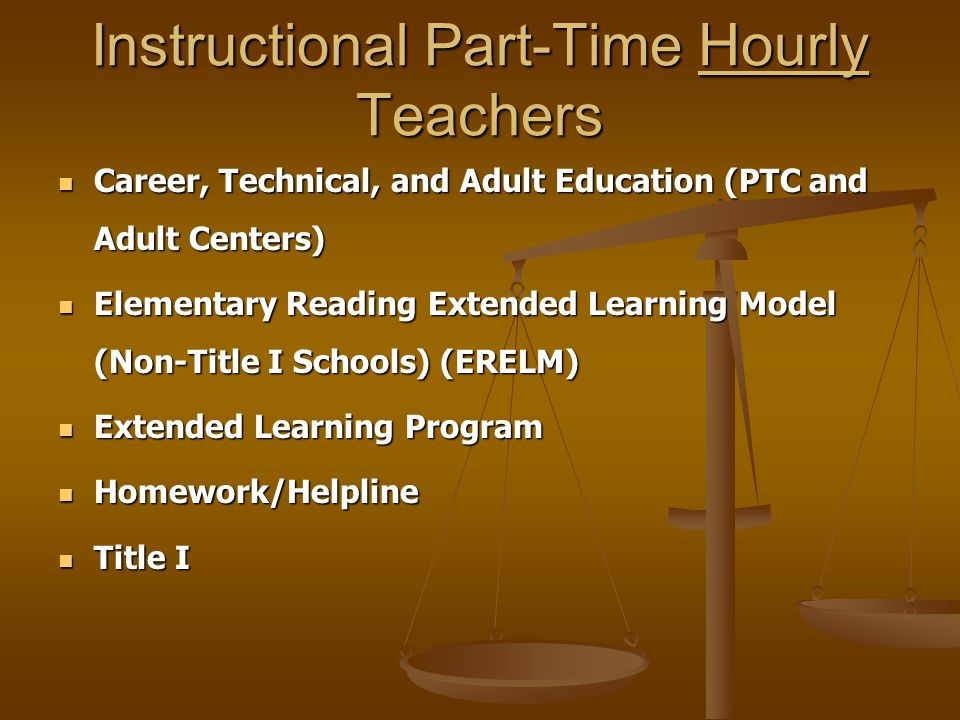 Instructional Part-Time Hourly Teachers Career, Technical, and Adult Education (PTC and Adult Centers) Career, Technical, and Adult Education (PTC and