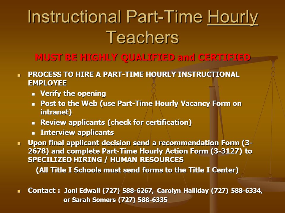 Instructional Part-Time Hourly Teachers MUST BE HIGHLY QUALIFIED and CERTIFIED PROCESS TO HIRE A PART-TIME HOURLY INSTRUCTIONAL EMPLOYEE PROCESS TO HI