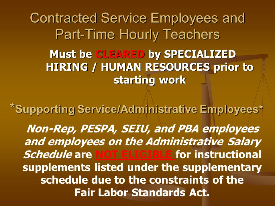 Must be CLEARED by SPECIALIZED HIRING / HUMAN RESOURCES prior to starting work Non-Rep, PESPA, SEIU, and PBA employees and employees on the Administrative Salary Schedule are NOT ELIGIBLE for instructional supplements listed under the supplementary schedule due to the constraints of the Fair Labor Standards Act.