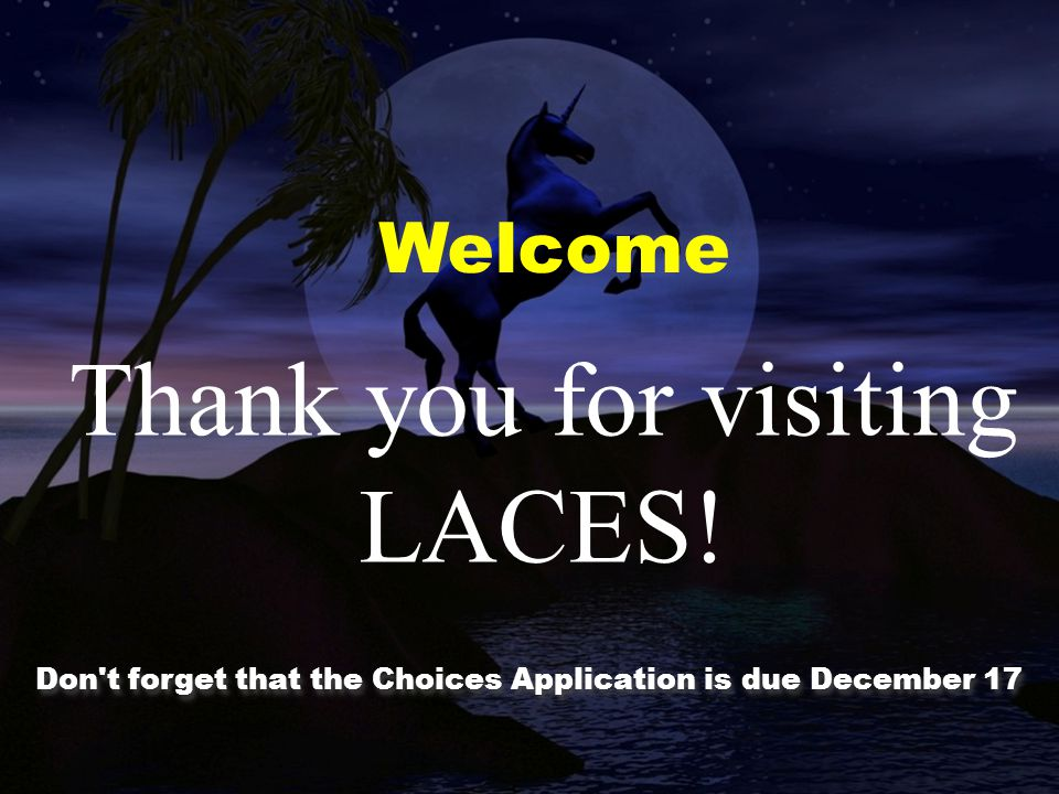 Thank you for visiting LACES! Welcome Don t forget that the Choices Application is due December 17